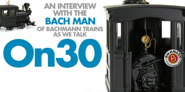 Bachmann Trains On30 Interview