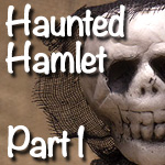 Haunted Hamlet | Part 1