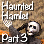 The Haunted Hamlet Layout | Part 3