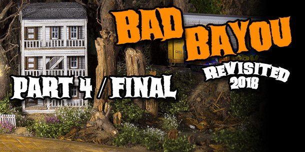 Bad Bayou N Scale Halloween Diorama Revisited 2018 | Part 4 / Final