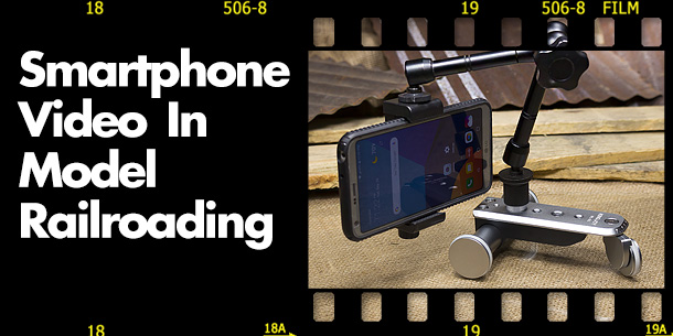 Smartphone Video In Model Railroading